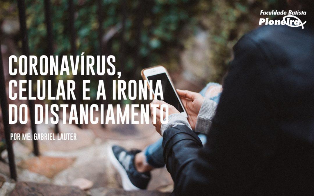 Coronavírus, celular e a ironia do distanciamento