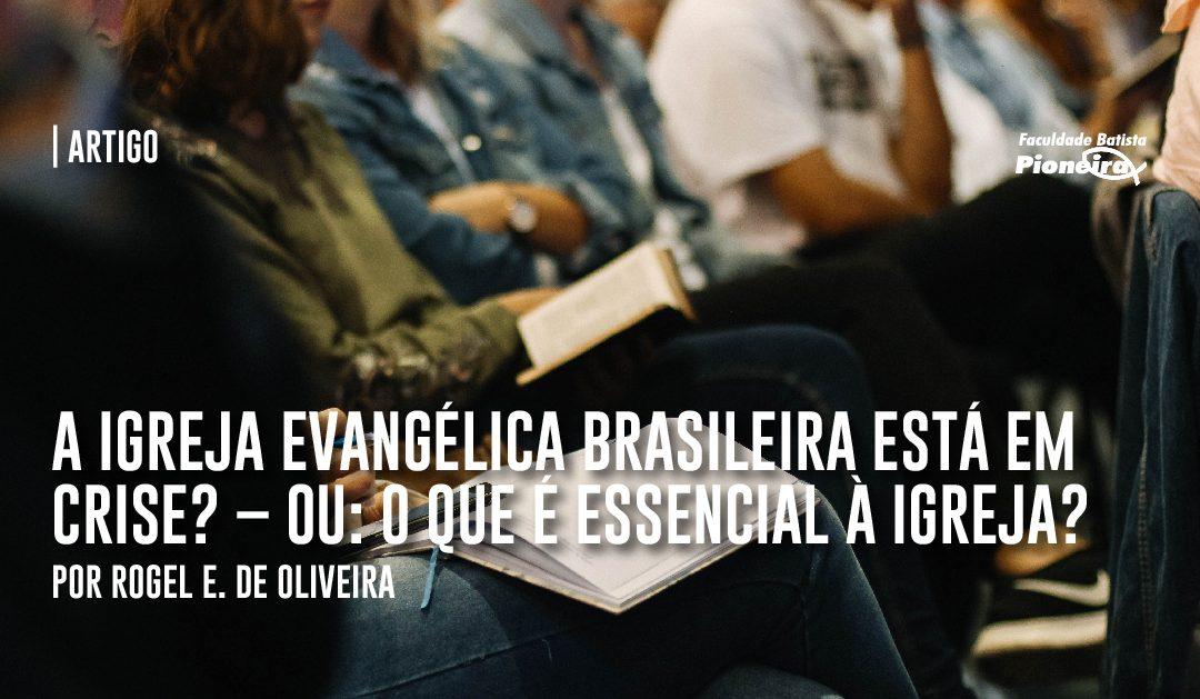 A igreja evangélica brasileira está em crise? – Ou: o que é essencial à igreja?