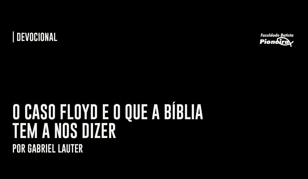 O caso Floyd e o que a Bíblia tem a nos dizer