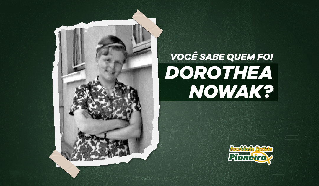 Você sabe quem foi Dorothea Nowak?